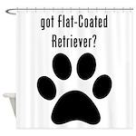 got Flat-Coated Retriever? Shower Curtain