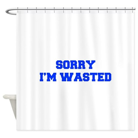 SORRY-IM-WASTED-FRESH-BLUE Shower Curtain