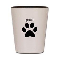 got dog? Shot Glass