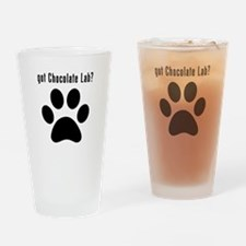 got Chocolate Lab? Drinking Glass