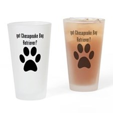 got Chesapeake Bay Retriever? Drinking Glass