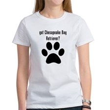got Chesapeake Bay Retriever? T-Shirt