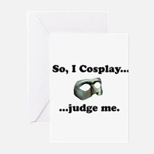 So, I Cosplay... judge me Greeting Cards
