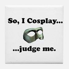 So, I Cosplay... judge me Tile Coaster