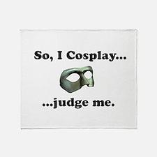 So, I Cosplay... judge me Throw Blanket