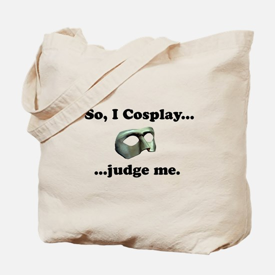 So, I Cosplay... judge me Tote Bag