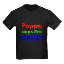 Poppa says Im PERFECT T-Shirt