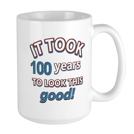 It took 100 years to look this good Large Mug
