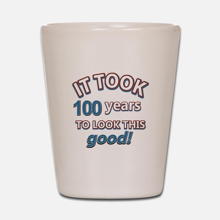 It took 100 years to look this good Shot Glass