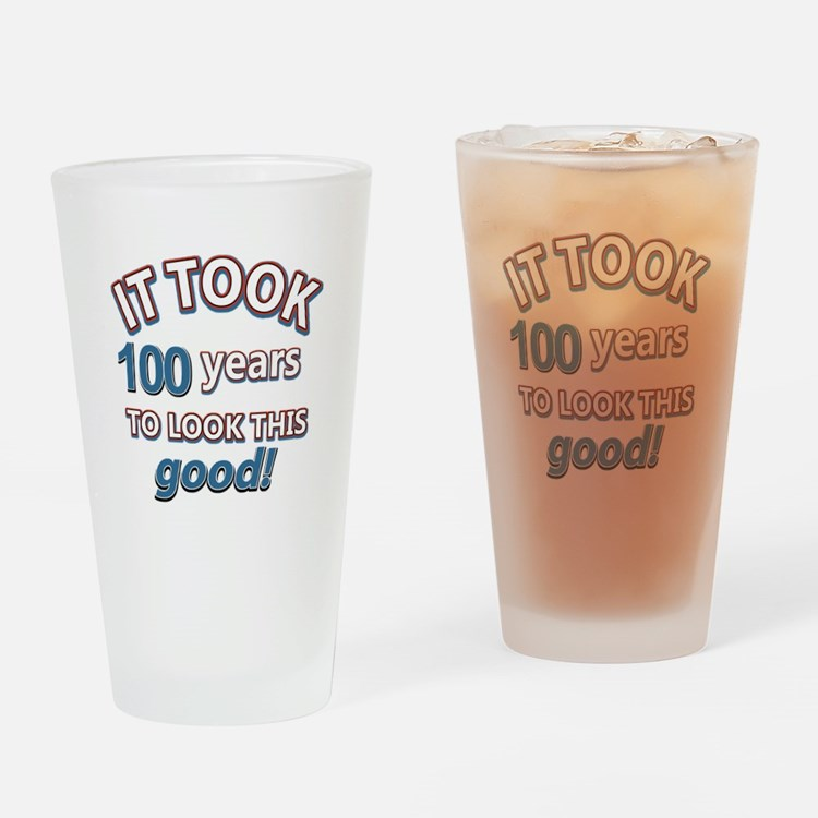 It took 100 years to look this good Drinking Glass