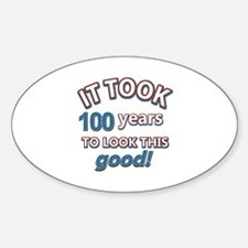 It took 100 years to look this good Sticker (Oval)