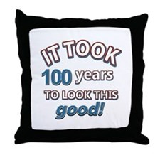 It took 100 years to look this good Throw Pillow