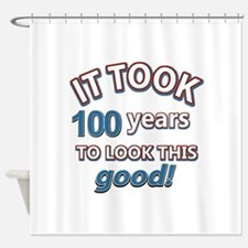 It took 100 years to look this good Shower Curtain