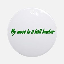 My Muse Is a Ball Buster Ornament (Round)