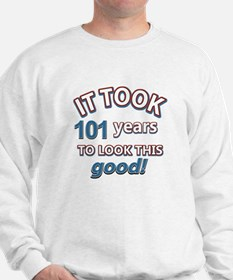 It took 101 years to look this good Sweatshirt