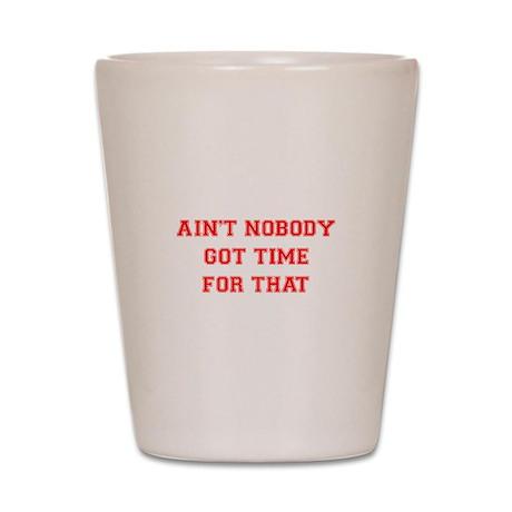 aint-nobody-VAR-RED Shot Glass