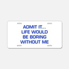 admit-it-EURO-BLUE Aluminum License Plate