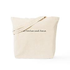 Yall bitches need Jesus. Tote Bag