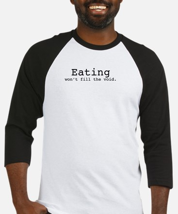 Eating won't fill the void Baseball Jersey
