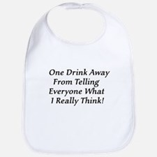 One Drink Away Drunk Bib
