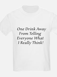One Drink Away Drunk Kids T-Shirt