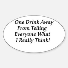 One Drink Away Drunk Oval Decal