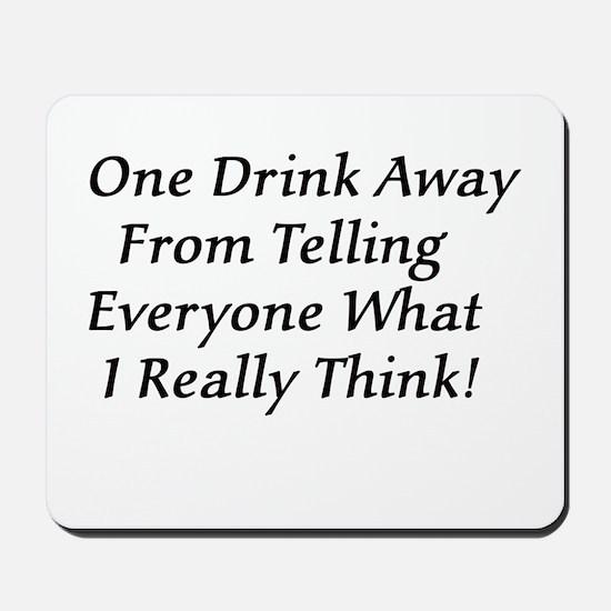One Drink Away Drunk Mousepad