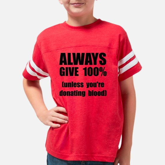 Always Give 100 Percent Youth Football Shirt