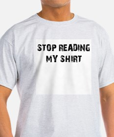 Stop reading my shirt Ash Grey T-Shirt