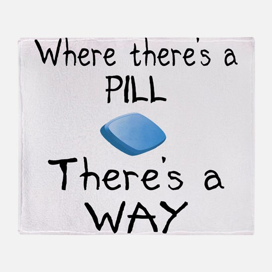 Where There Is A Pill Throw Blanket