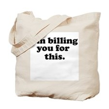 [i'm billing you for this] Tote Bag