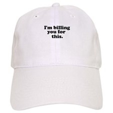 [i'm billing you for this] Baseball Cap