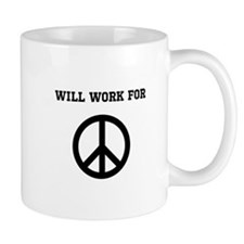 Will Work For Peace Mugs