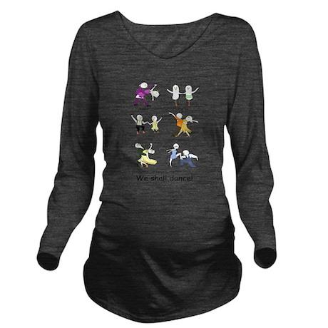 We shall dance! Long Sleeve Maternity T-Shirt
