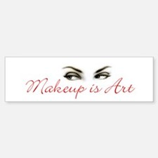 Makeup is Art Bumper Bumper Bumper Sticker
