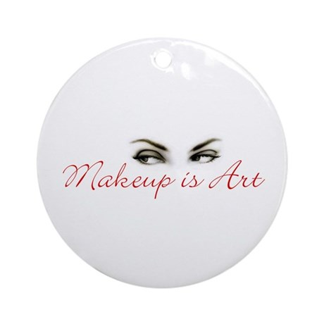 Makeup is Art Ornament (Round)