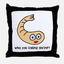 Who you callin' shrimp? Throw Pillow
