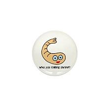 Who you callin' shrimp? Mini Button (10 pack)