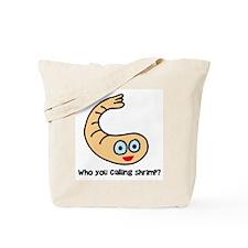 Who you callin' shrimp? Tote Bag