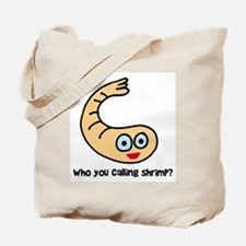 Who you callin' shrimp? Tote Bag