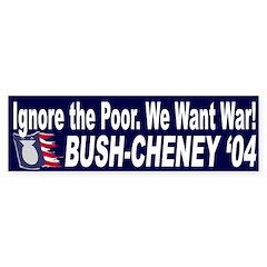 Ignore the Poor: We Want War! Bush '04
