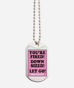 PINK SLIPPED - FIRED - DOWNSIZED - LET GO! Dog Tag