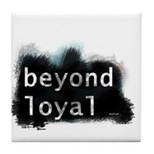 Beyond Loyal Tile Coaster