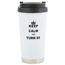 KEEP CALM AND TURN 65 Travel Mug