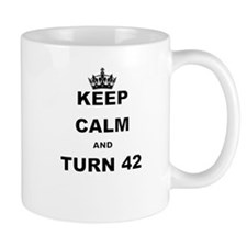 KEEP CALM AND TURN 42 Mugs