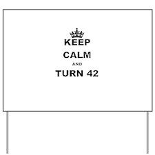 KEEP CALM AND TURN 42 Yard Sign