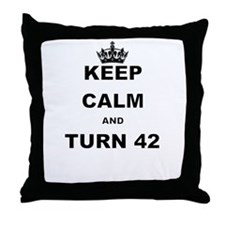 KEEP CALM AND TURN 42 Throw Pillow