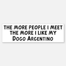 Dogo Argentino: people I meet Bumper Bumper Bumper Sticker