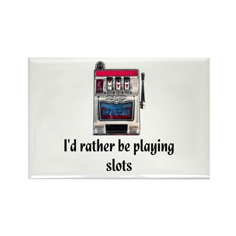 I'd rather be playing slots Rectangle Magnet (10 p