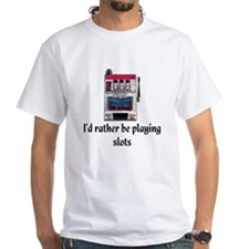 I'd rather be playing slots Shirt